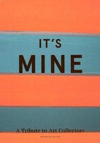 bokomslag It's mine : a tribute to art collectors