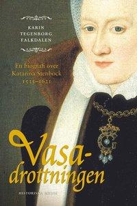 bokomslag Vasadrottningen : en biografi över Katarina Stenbock 1535-1621