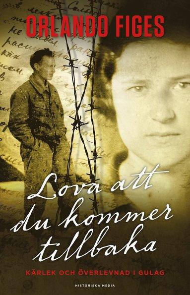 bokomslag Lova att du kommer tillbaka : kärlek och överlevnad i Gulag