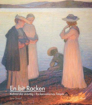 bokomslag En bit Racken : kulinariska strövtåg i Rackenmålarnas fotspår