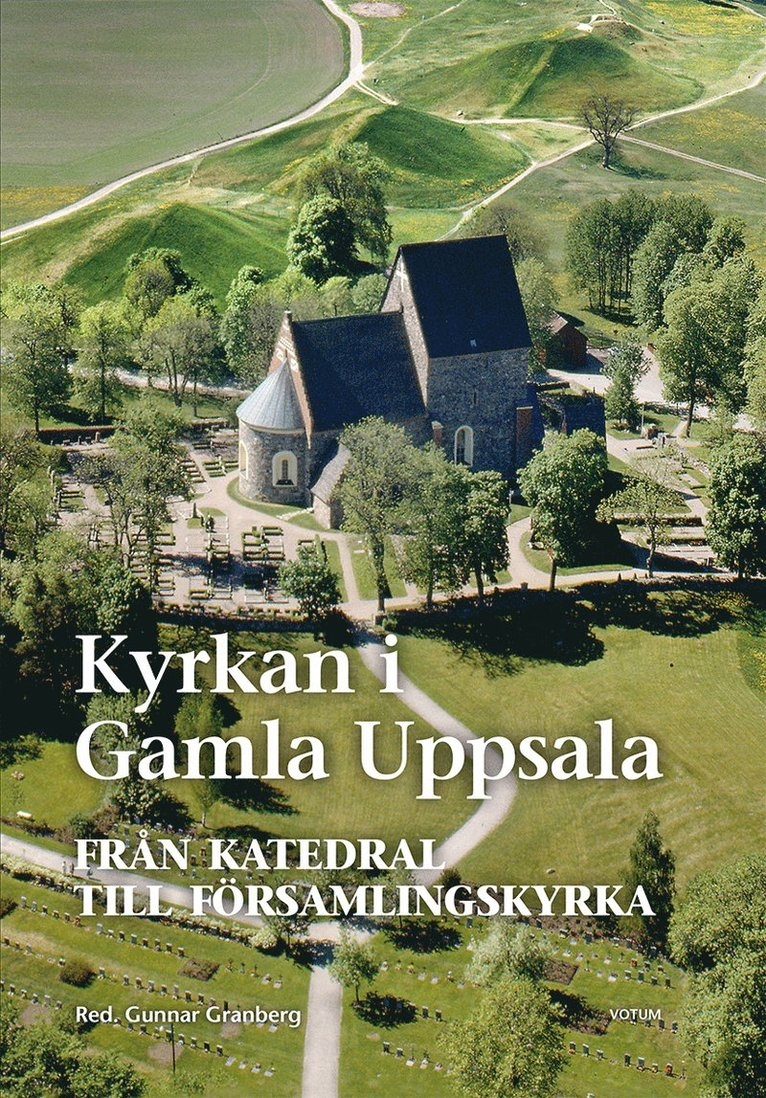 Kyrkan i Gamla Uppsala : från katedral till församlingskyrka 1