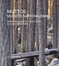 bokomslag Muttos : Muddus nationalpark - obändig mångfald, kulturarv och skogshistoria