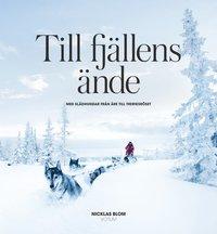 bokomslag Till fjällens ände : med slädhundar från Åre till Treriksröset