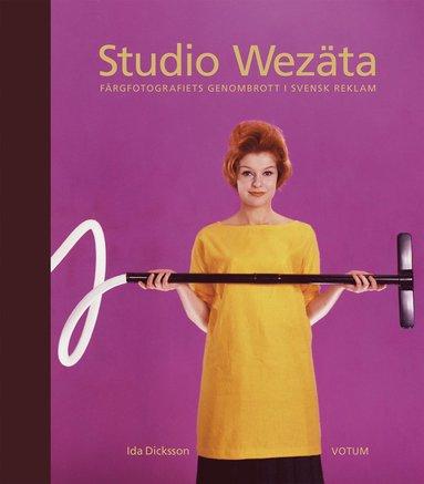 bokomslag Studio Wezäta : färgfotografiets genombrott i svensk reklam
