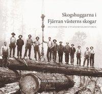 bokomslag Skogshuggarna i Fjärran västerns skogar : en unik svensk utvandringshistoria