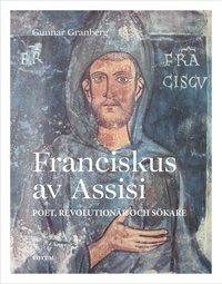 bokomslag Franciskus av Assisi : poet, revolutionär och sökare