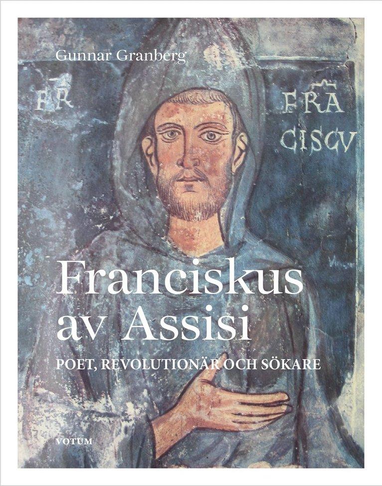 Franciskus av Assisi : poet, revolutionär och sökare 1