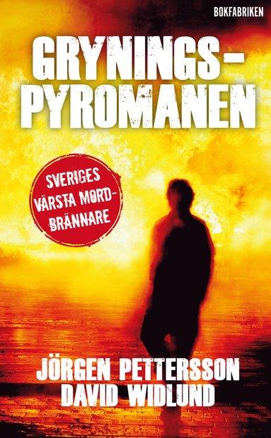 bokomslag Gryningspyromanen : från mobbad tonåring till Sveriges värsta mordbrännare
