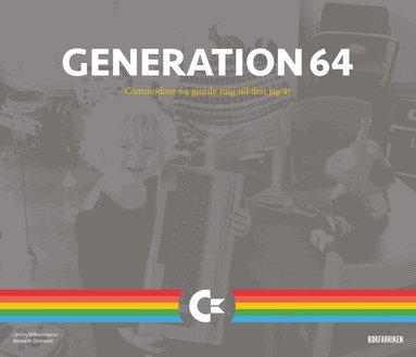 bokomslag Generation 64 : Commodore 64 gjorde mig till den jag är