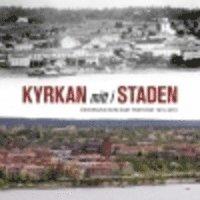 bokomslag Kyrkan mitt i staden : Östersund som eget pastorat 1913-2013