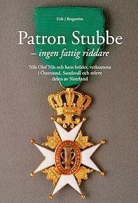 bokomslag Patron Stubbe : ingen fattig riddare : Nils Olof Näs och hans bröder, verksamma i Östersund, Sundsvall och större delen av Norrland