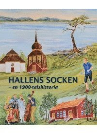 bokomslag Hallens socken : en 1900-tals historia