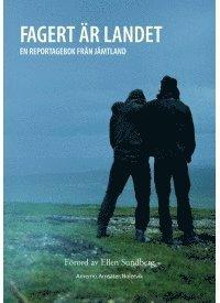 bokomslag Fagert är landet : en reportagebok från Jämtland