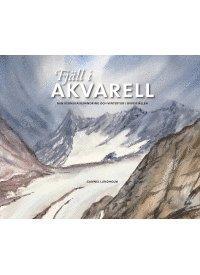 bokomslag Fjäll i akvarell : min kebnekaisevandring och vintertur i Oviksfjällen