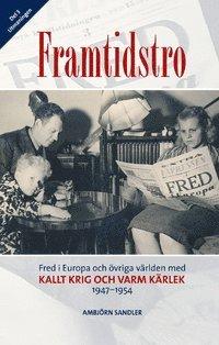 bokomslag Framtidstro : fred i Europa och övriga världen med kallt krig och varm kärlek 1947-1954