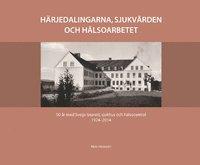 bokomslag Härjedalingarna, sjukvården och hälsoarbetet : 90 år med Svegs lasarett 1924-2014