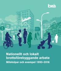 bokomslag Nationellt och lokalt brottsförebyggande arbete : milstolpar och exempel 1993-2016