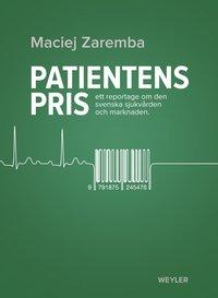 bokomslag Patientens pris : ett reportage om den svenska sjukvården och marknaden