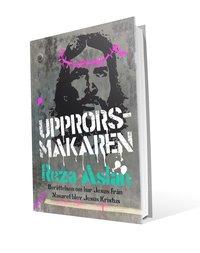 bokomslag Upprorsmakaren : berättelsen om hur Jesus från Nasaret blev Jesus Kristus