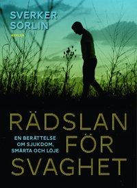 bokomslag Rädslan för svaghet : en berättelse om sjukdom, smärta och löje