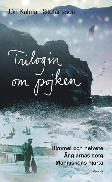 bokomslag Trilogin om Pojken. Himmel och helvete ; Änglarnas sorg ; Människohjärtat
