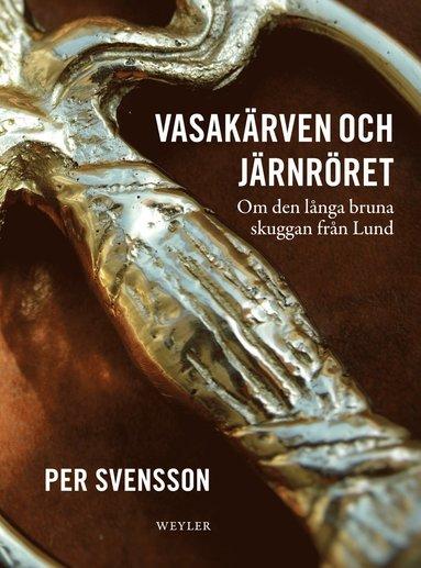 bokomslag Vasakärven och järnröret : om den långa bruna skuggan från Lund
