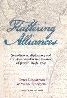 bokomslag Flattering alliances : Scandinavia, diplomacy and the Austrian-French balance of power 1648-1740