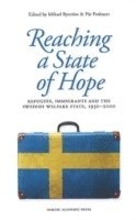 bokomslag Reaching a state of hope : refugees, immigrants and the Swedish welfare state, 1930-2000