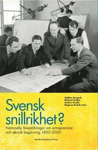 bokomslag Svensk snillrikhet? : nationella föreställningar om entreprenörer och teknisk begåvning 1800-2000