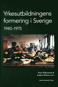 bokomslag Yrkesutbildningens formering i Sverige 1940-1975