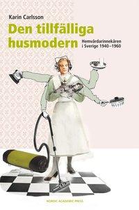 bokomslag Den tillfälliga husmodern : hemvårdarinnekåren i Sverige 1940-1960