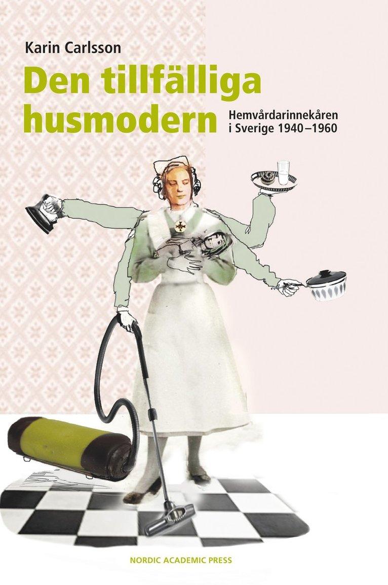 Den tillfälliga husmodern : hemvårdarinnekåren i Sverige 1940-1960 1