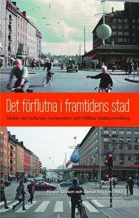 bokomslag Det förflutna i framtidens stad : tankar om kulturarv, konsumtion och hållbar stadsutveckling