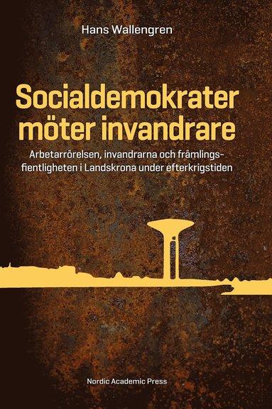 bokomslag Socialdemokrater möter invandrare : arbetarrörelsen, invandrarna och främlingsfientligheten i Landskrona under efterkrigstiden