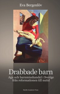 bokomslag Drabbade barn : aga och barnmisshandel i Sverige från reformationen till nut
