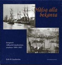 bokomslag Hälsa alla bekanta : jungman Albrecht Lindströms resebrev 1899-1903