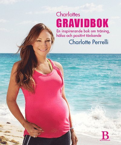 Charlottes Gravidbok : en inspirerande bok om träning, hälsa och positivt tänkande 1