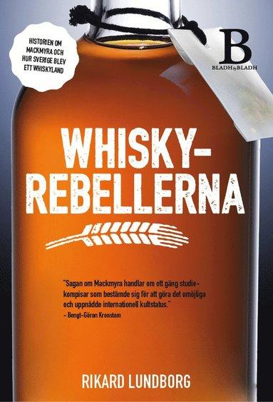 bokomslag Whiskyrebellerna : historien om Mackmyra och hur Sverige blev ett whiskyland