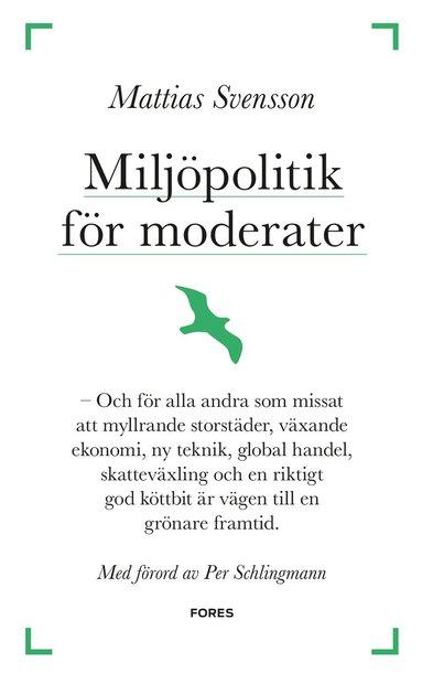 bokomslag Miljöpolitik för moderater : och för alla andra som missat att myllrande storstäder, växande ekonomi, ny teknik, global handel, skatteväxling och en riktigt god köttbit är vägen till en grönare framtid