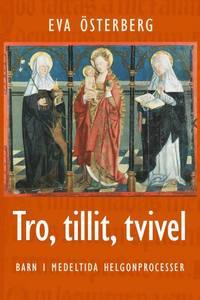 bokomslag Tro, tillit, tvivel : barn i medeltida helgonprocesser tvivel : barn i medeltida helgonprocesser