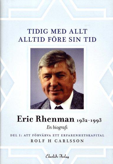 bokomslag Tidig med allt - alltid före sin tid : en biografi om Eric Rhenman (1932-93). D. 1, Att förvärva ett erfarenhetskapital. Om uppväxt, utbildning och den tidiga karriären (1932-65)