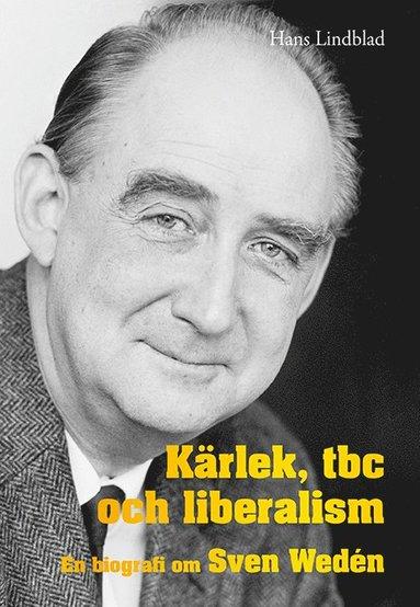 bokomslag Kärlek, tbc och liberalism : en biografi om Sven Wedén