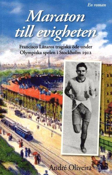 bokomslag Maraton till evigheten : Franciso Lázaros tragiska öde under Olympiska spelen i Stockholm 1912