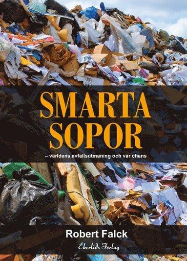 bokomslag Smarta sopor : världens avfallsutmaning och vår chans