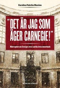 bokomslag Det är jag som äger Carnegie! : maktspelet om Sveriges mest anrika investmentbank