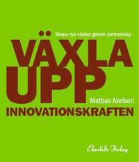 bokomslag Växla upp innovationskraften : skapa nya värden genom partnerskap