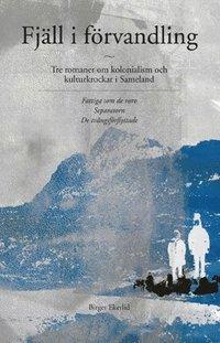 bokomslag Fjäll i förvandling : tre romaner om kolonialism och kulturkrockar i Sameland