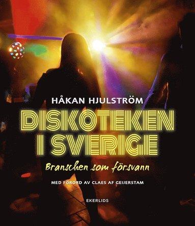 bokomslag Diskoteken i Sverige : branschen som försvann