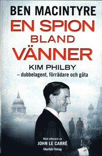 bokomslag En spion bland vänner : Kim Philby - dubbelagent, förrädare och gåta