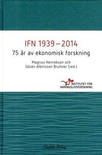 bokomslag IFN 1939-2014 : 75 år av ekonomisk forskning